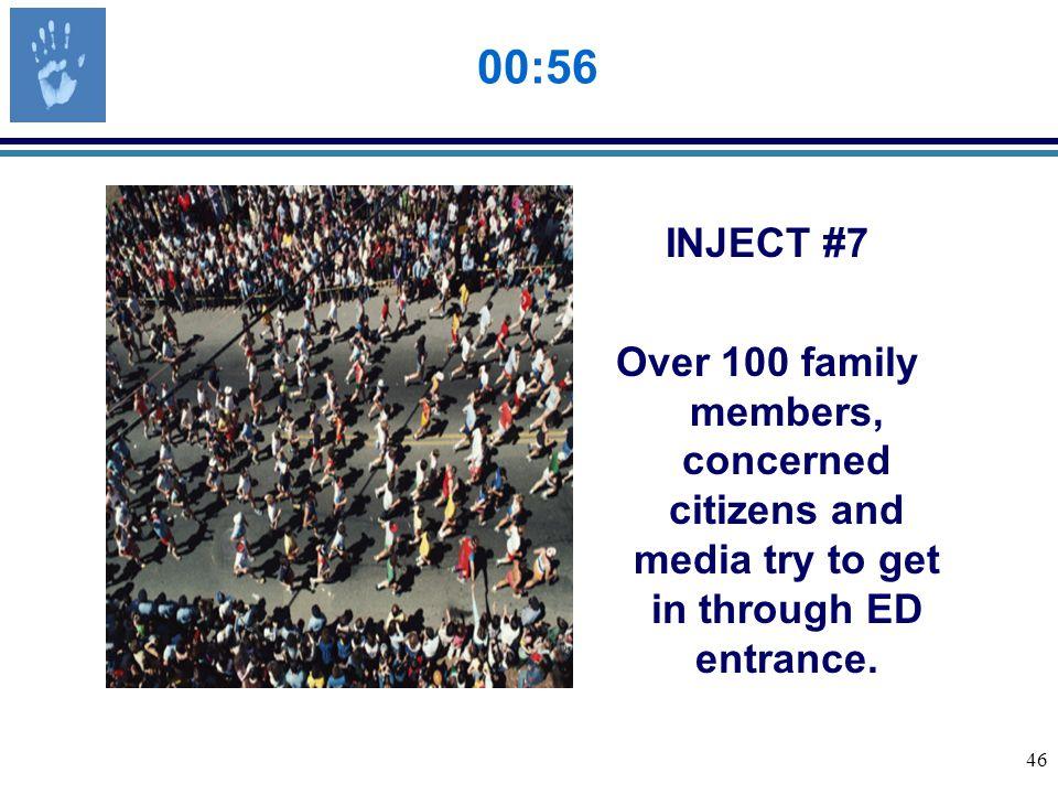 46 00:56 INJECT #7 Over 100 family members, concerned citizens and media try to get in through ED entrance.