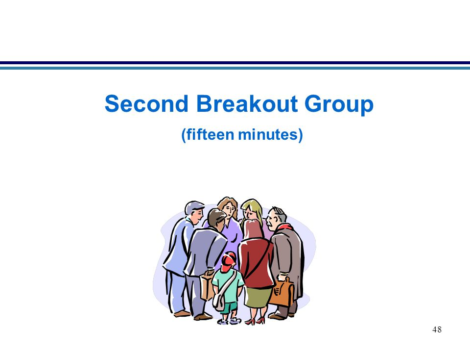 48 Second Breakout Group (fifteen minutes)