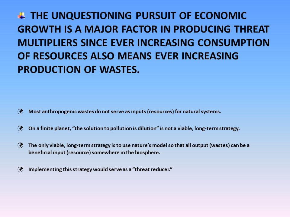 Most anthropogenic wastes do not serve as inputs (resources) for natural systems.