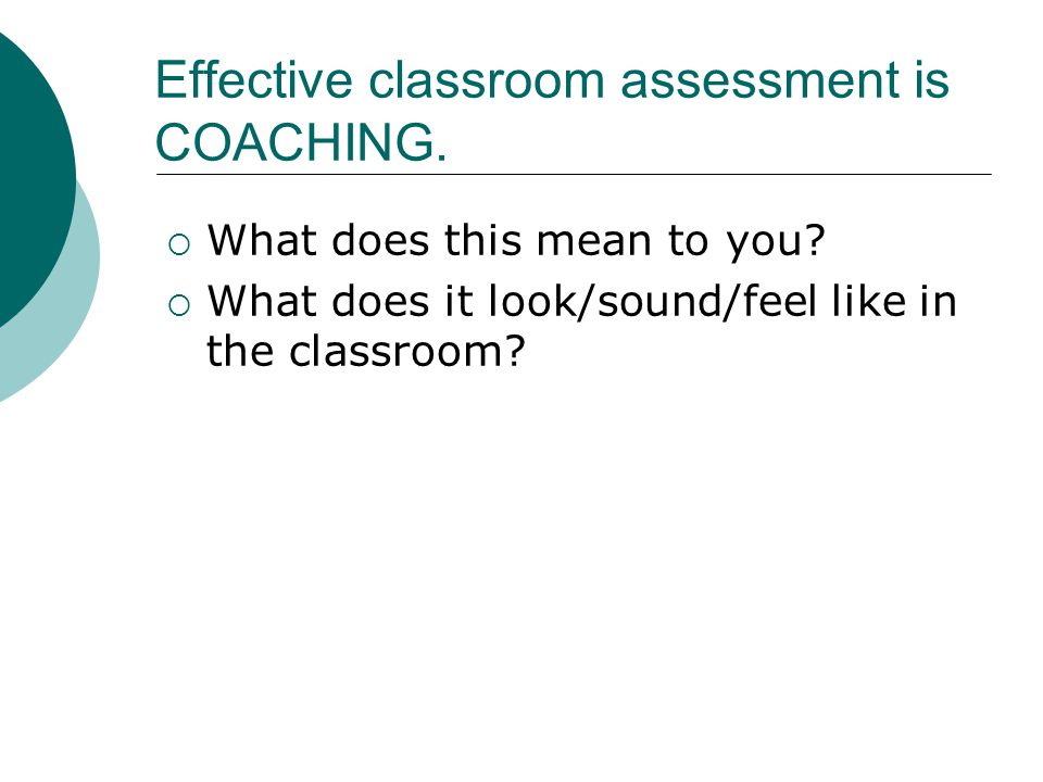 Effective classroom assessment is COACHING. Video clip: Conferring with Austin