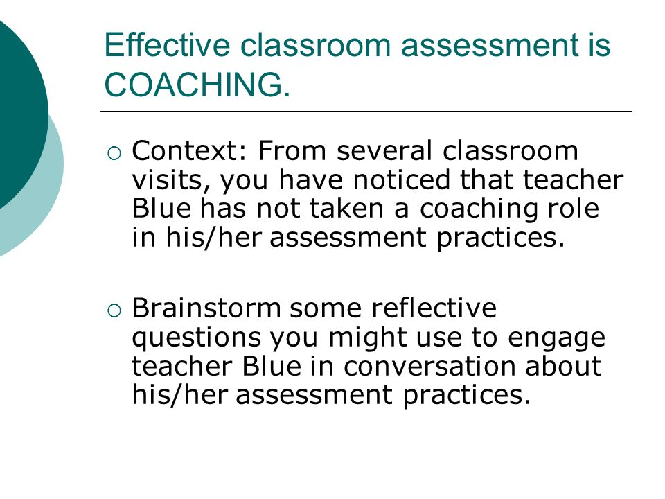 Check In Good assessment practice resembles coaching because: A.
