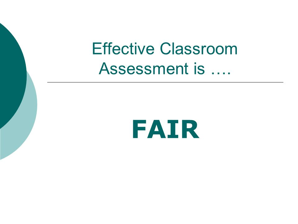 Effective classroom assessment is FAIR. What does this mean to you.