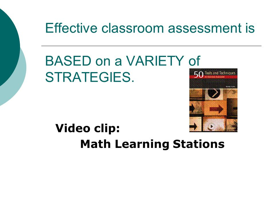 Effective classroom assessment is BASED on a VARIETY of STRATEGIES.