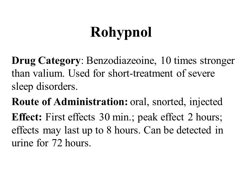 Rohypnol Drug Category: Benzodiazeoine, 10 times stronger than valium.