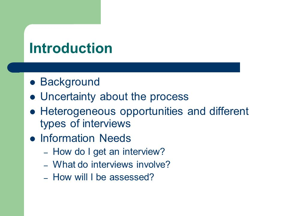 Introduction Background Uncertainty about the process Heterogeneous opportunities and different types of interviews Information Needs – How do I get an interview.