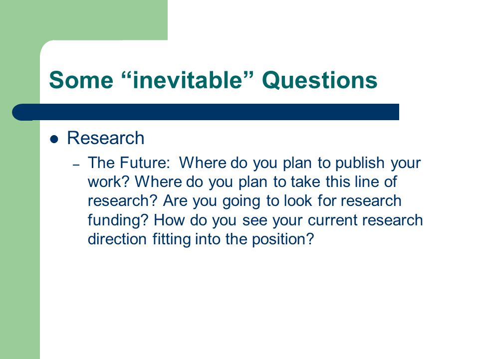 Some inevitable Questions Research – The Future: Where do you plan to publish your work.