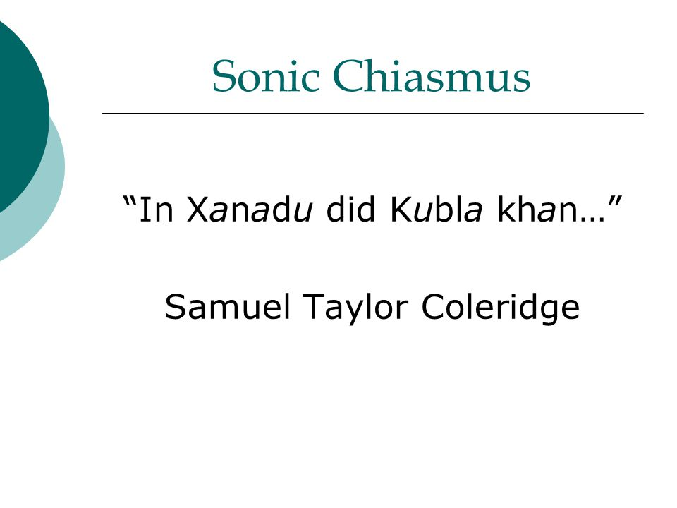 "Sonic Chiasmus ""In Xanadu did Kubla khan…"" Samuel Taylor Coleridge"