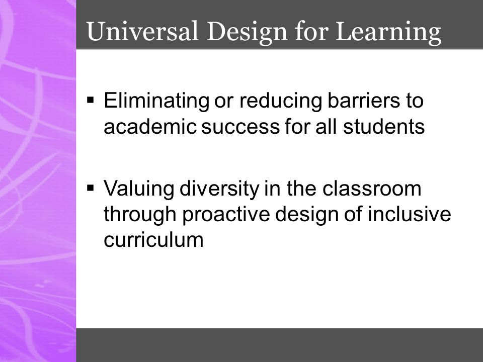 Universal Design for Learning…  reduces barriers in instruction  provides appropriate accommodations [and] supports  maintains high achievement expectations (Source: Higher Education Opportunity Act of 2008)