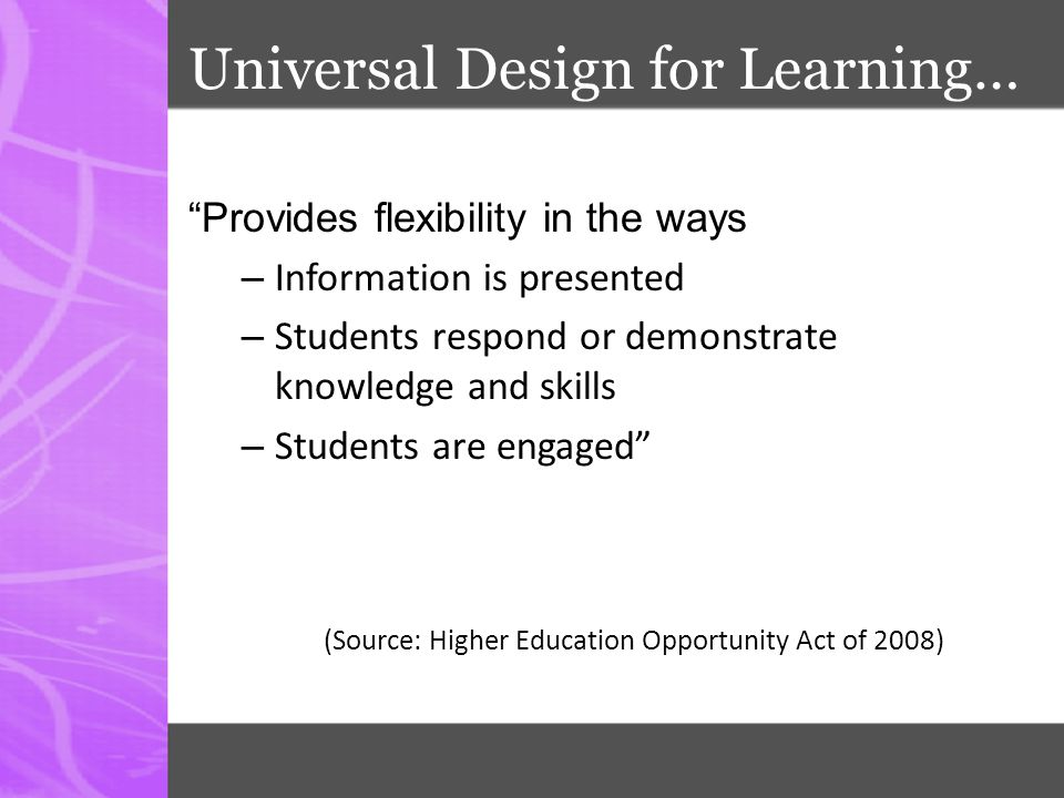 Universal Design for Learning  Increasing options for access  Increasing options for participation  Increasing options for demonstrating learning  Leading to increased equitable access to the general curriculum  – Higher achievement – More graduation – Less drop out