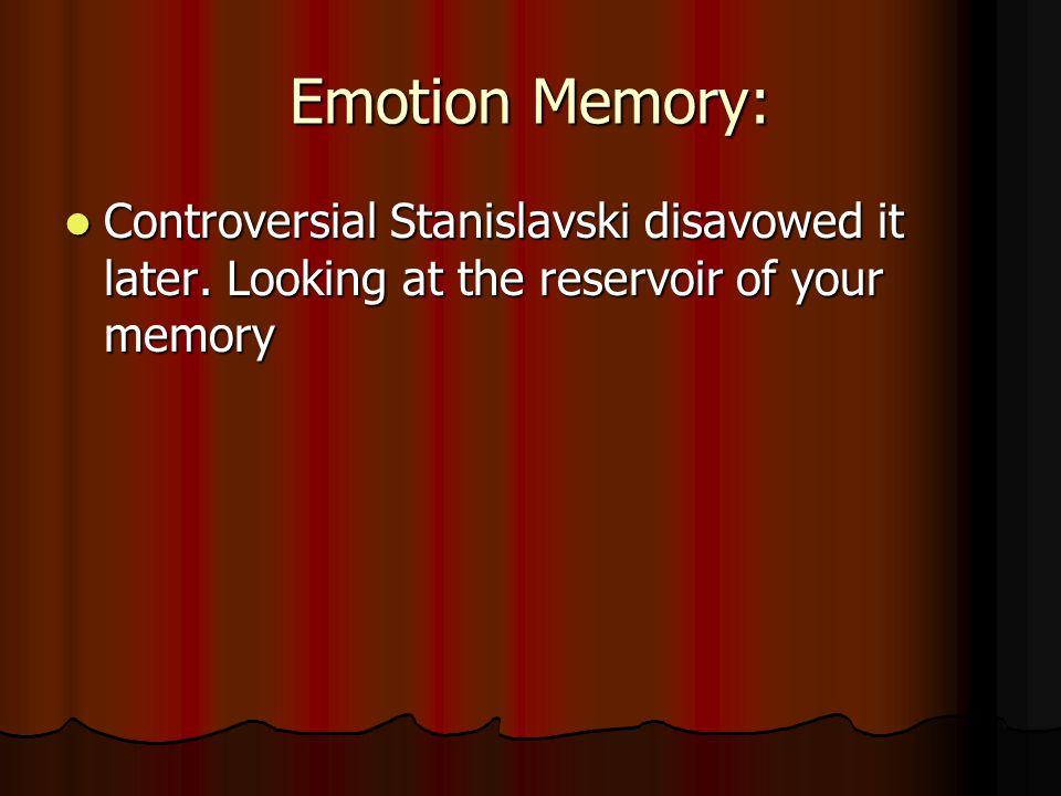 Emotion Memory: Controversial Stanislavski disavowed it later.