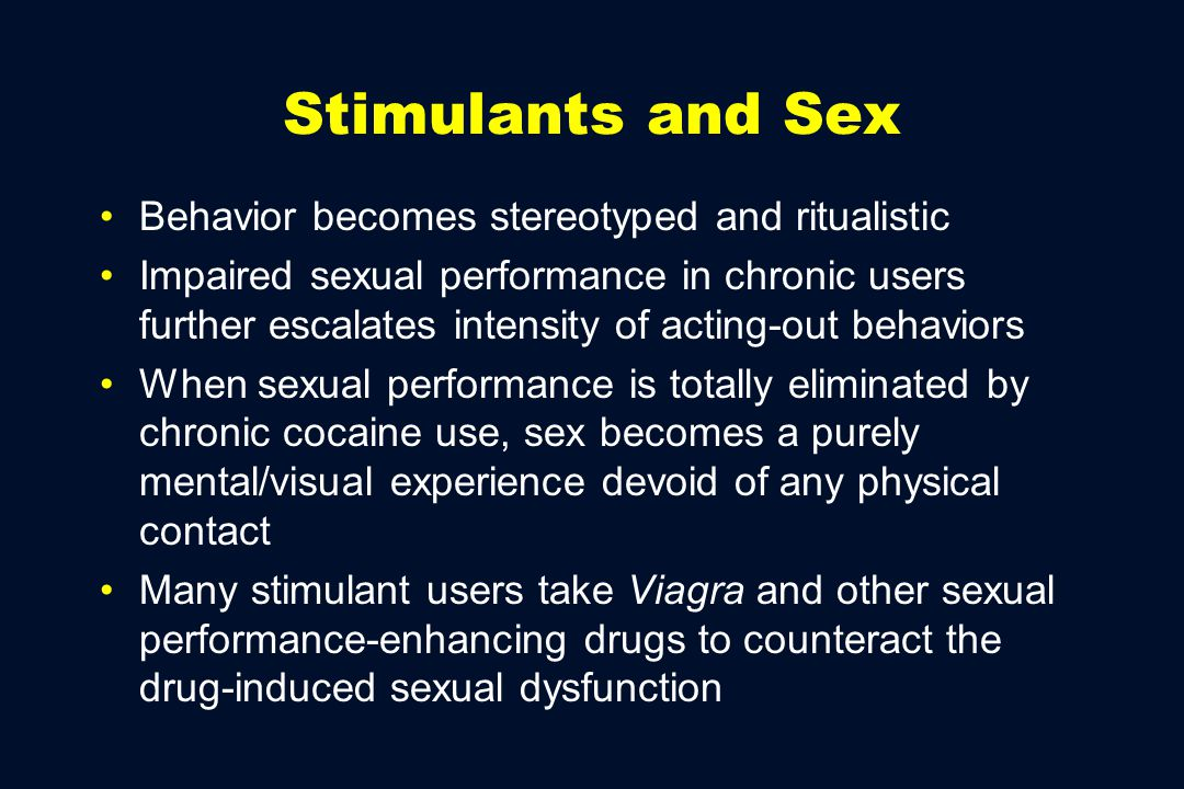 Stimulants and Sex Behavior becomes stereotyped and ritualistic Impaired sexual performance in chronic users further escalates intensity of acting-out
