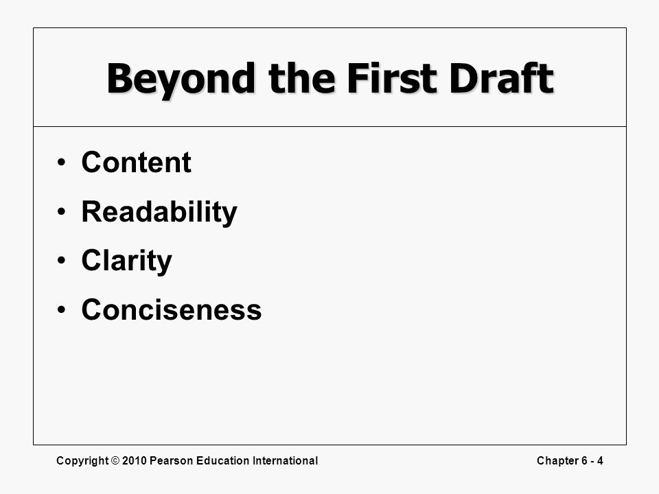 Copyright © 2010 Pearson Education InternationalChapter 6 - 4 Beyond the First Draft Content Readability Clarity Conciseness