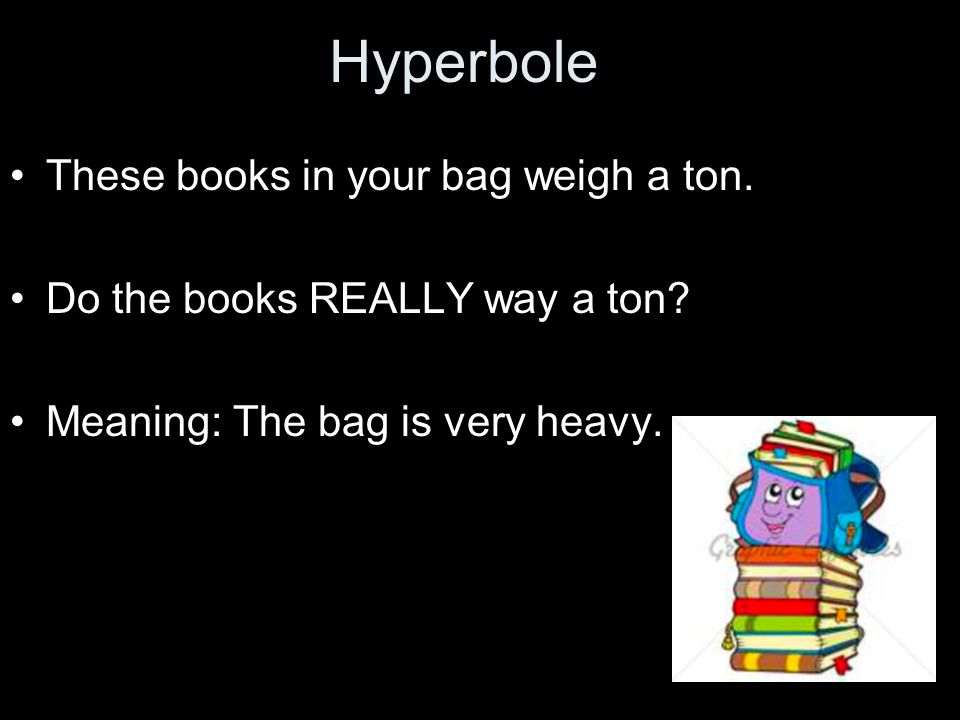 Hyperbole I m so hungry, I could eat a horse right now.
