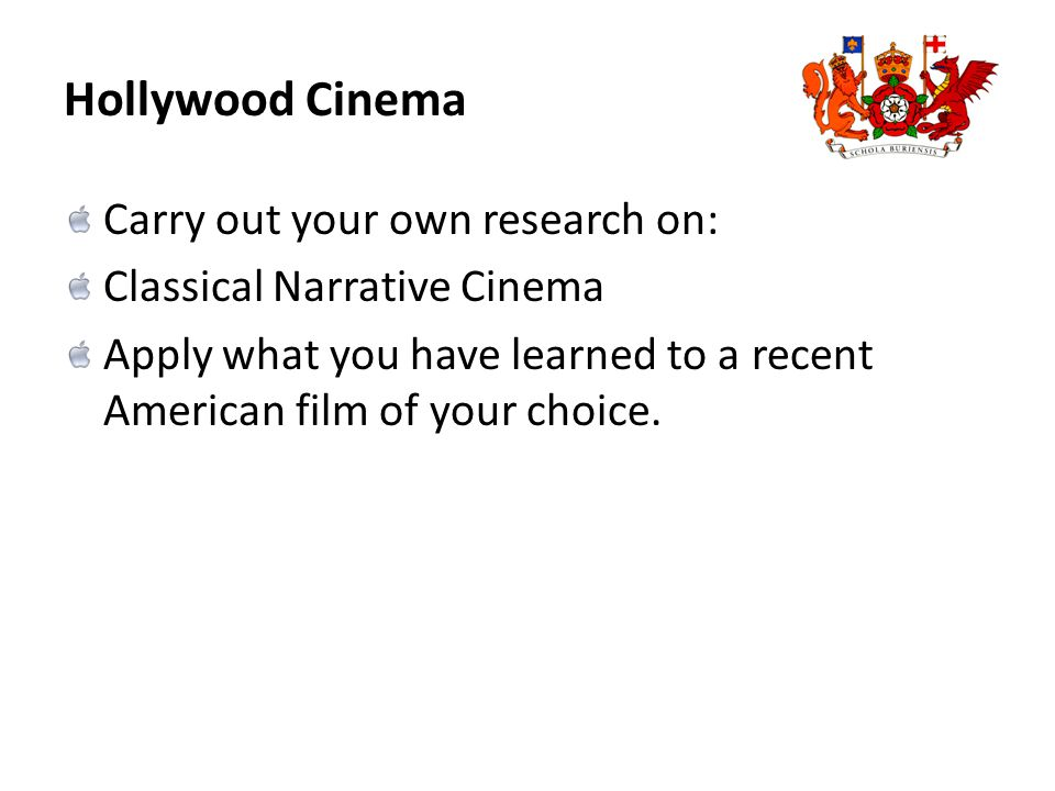 Hollywood Cinema Carry out your own research on: Classical Narrative Cinema Apply what you have learned to a recent American film of your choice.