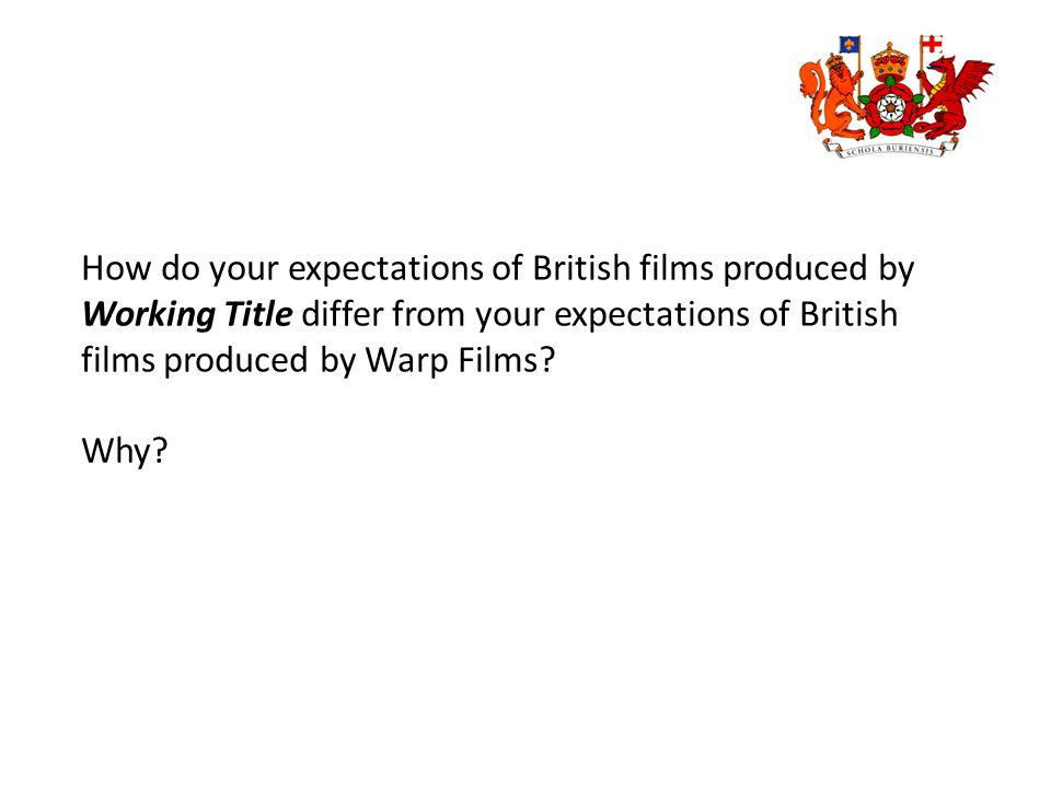 How do your expectations of British films produced by Working Title differ from your expectations of British films produced by Warp Films.