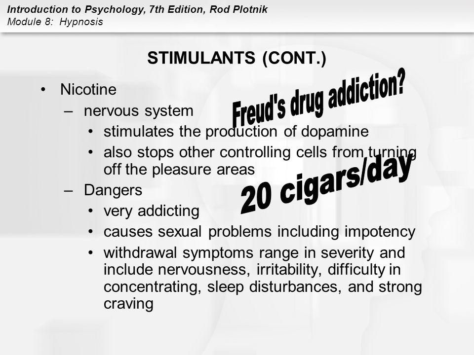 Introduction to Psychology, 7th Edition, Rod Plotnik Module 8: Hypnosis STIMULANTS (CONT.) Nicotine –nervous system stimulates the production of dopam