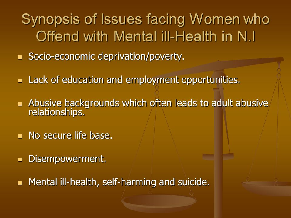 Synopsis of Issues facing Women who Offend with Mental ill-Health in N.I Socio-economic deprivation/poverty.