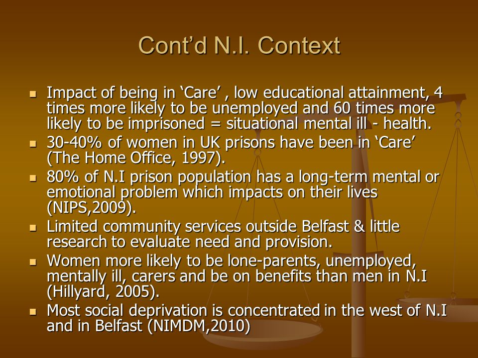 Cont'd N.I. Context Impact of being in 'Care', low educational attainment, 4 times more likely to be unemployed and 60 times more likely to be impriso