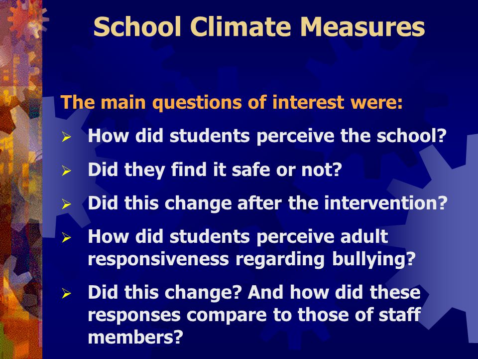 School Climate Measures The main questions of interest were:  How did students perceive the school.