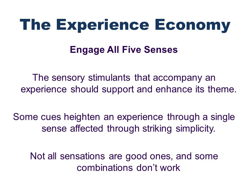 Engage All Five Senses The sensory stimulants that accompany an experience should support and enhance its theme.