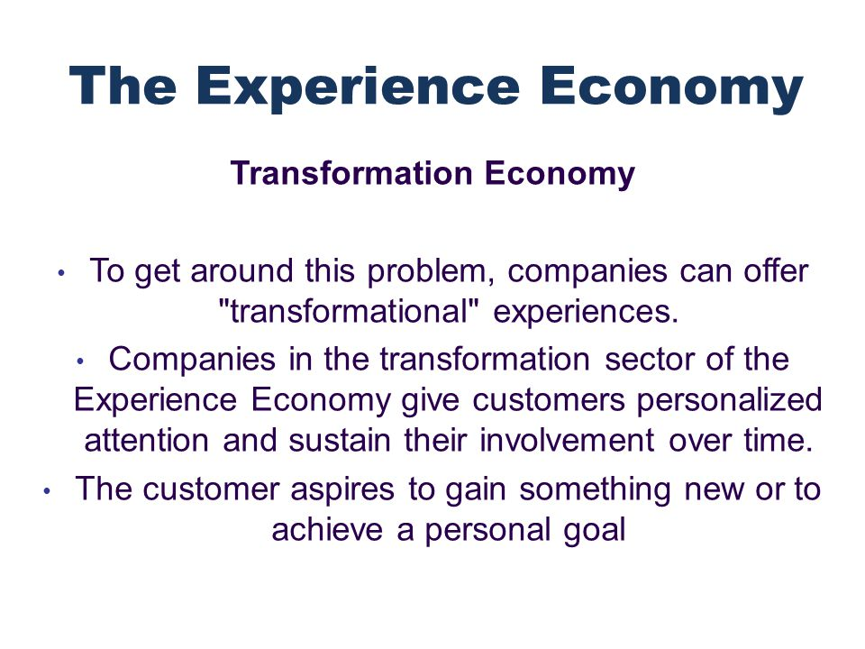 Transformation Economy To get around this problem, companies can offer transformational experiences.