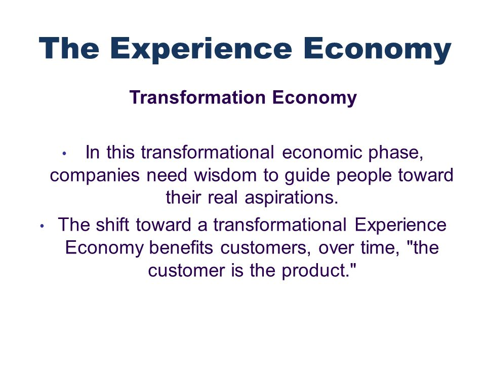Transformation Economy In this transformational economic phase, companies need wisdom to guide people toward their real aspirations.