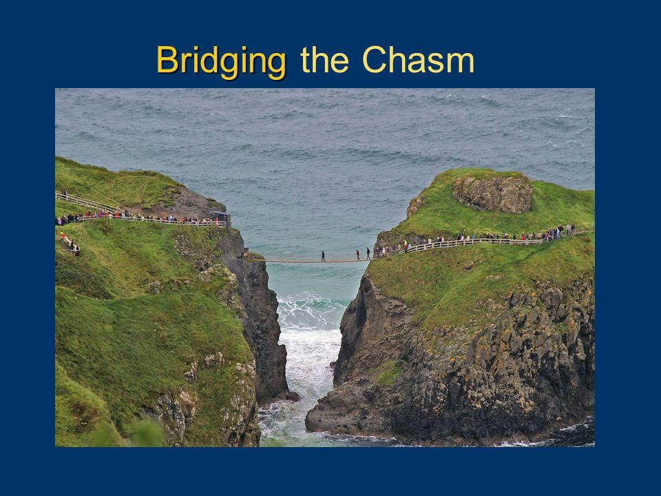 Bridging Bridging the Chasm