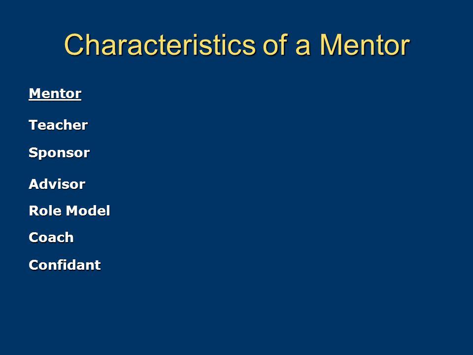 Characteristics of a Mentor Mentor Teacher Sponsor Advisor Role Model Coach Confidant