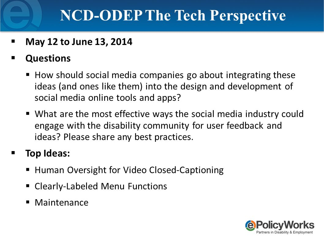 NCD-ODEP The Tech Perspective  May 12 to June 13, 2014  Questions  How should social media companies go about integrating these ideas (and ones lik