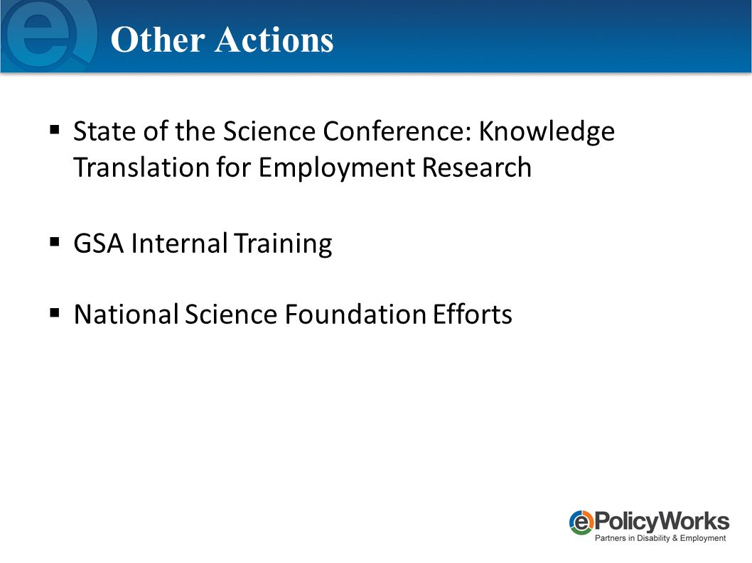 Other Actions  State of the Science Conference: Knowledge Translation for Employment Research  GSA Internal Training  National Science Foundation E