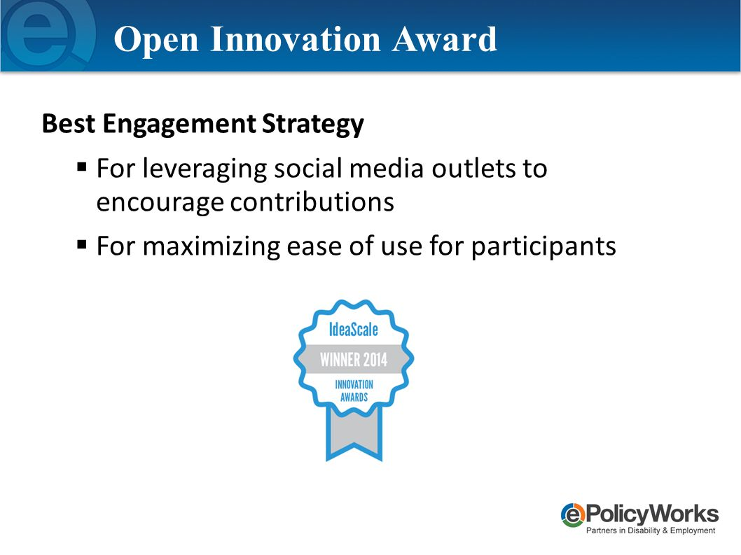 Open Innovation Award Best Engagement Strategy  For leveraging social media outlets to encourage contributions  For maximizing ease of use for participants