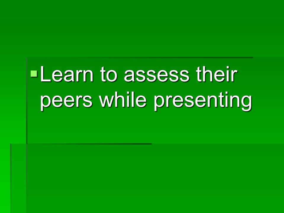  Learn to assess their peers while presenting