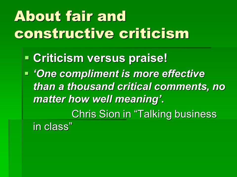 About fair and constructive criticism  Criticism versus praise.
