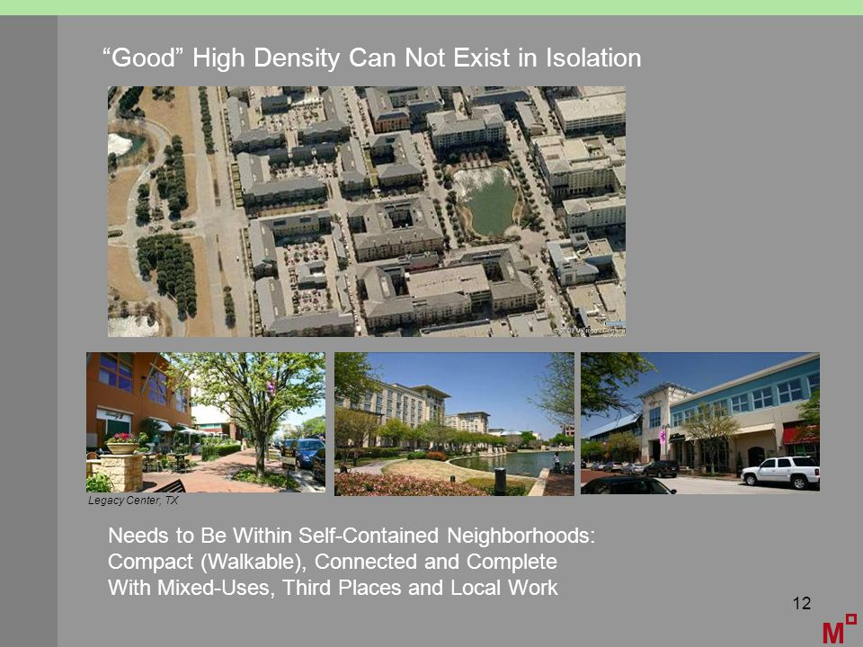 12 M Good High Density Can Not Exist in Isolation Needs to Be Within Self-Contained Neighborhoods: Compact (Walkable), Connected and Complete With Mixed-Uses, Third Places and Local Work Legacy Center, TX