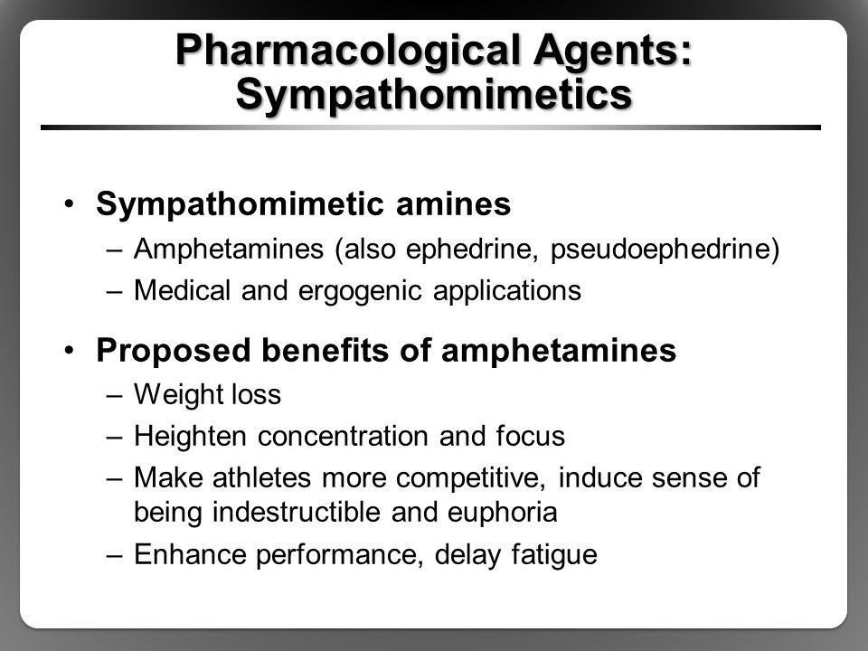 Pharmacological Agents: Sympathomimetics Sympathomimetic amines –Amphetamines (also ephedrine, pseudoephedrine) –Medical and ergogenic applications Pr