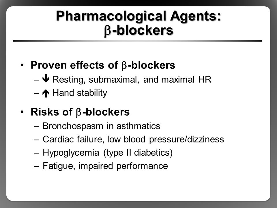 Pharmacological Agents:  -blockers Proven effects of  -blockers –  Resting, submaximal, and maximal HR –  Hand stability Risks of  -blockers –Bro