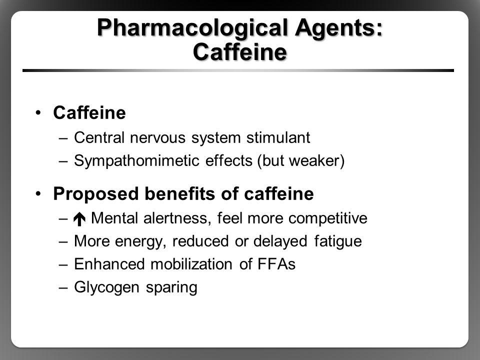 Pharmacological Agents: Caffeine Caffeine –Central nervous system stimulant –Sympathomimetic effects (but weaker) Proposed benefits of caffeine –  Me
