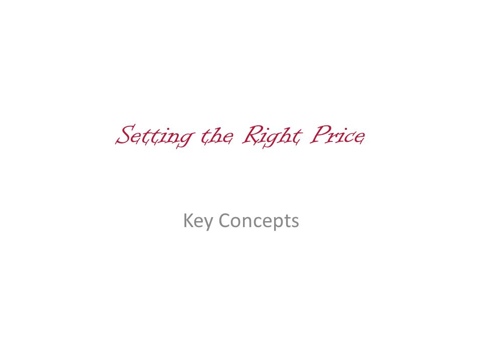 Setting the Right Price Key Concepts