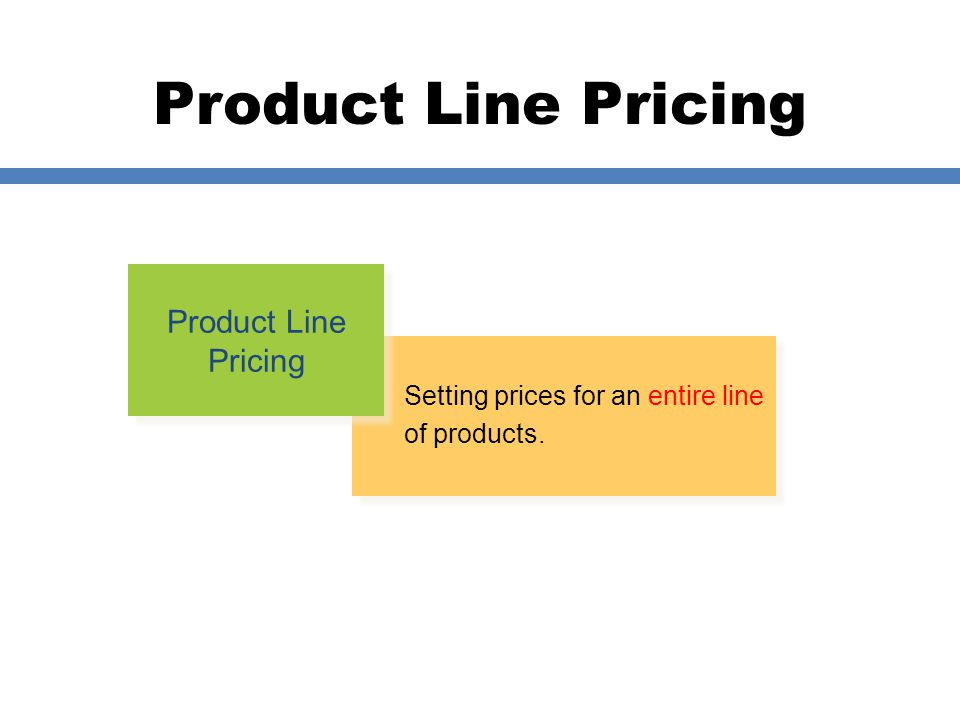 Product Line Pricing Setting prices for an entire line of products. Product Line Pricing