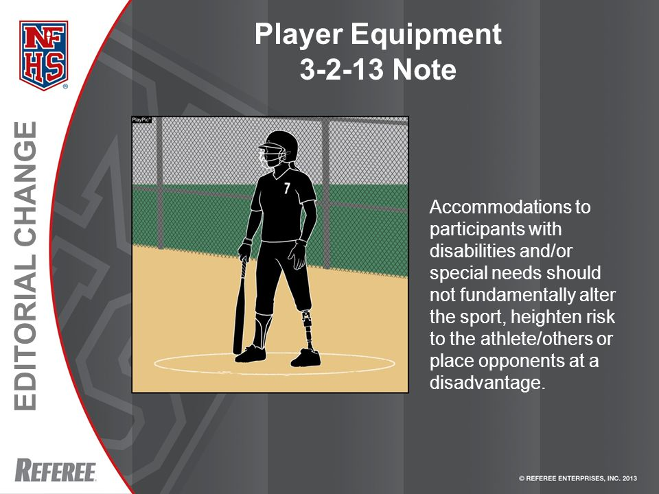 EDITORIAL CHANGE Player Equipment 3-2-13 Note Accommodations to participants with disabilities and/or special needs should not fundamentally alter the