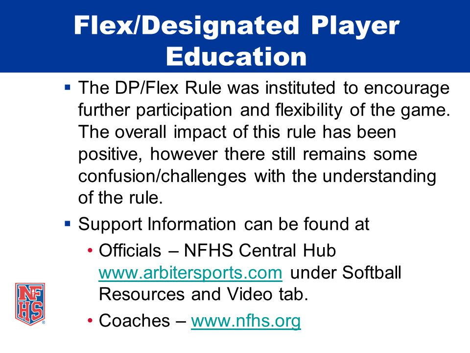 Flex/Designated Player Education  The DP/Flex Rule was instituted to encourage further participation and flexibility of the game. The overall impact