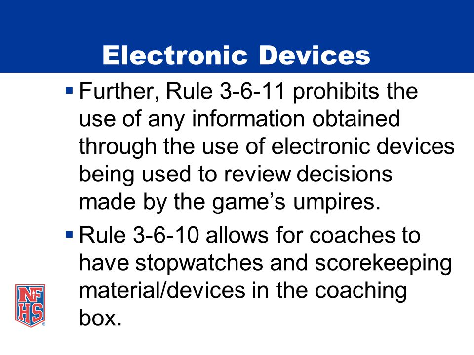 Electronic Devices  Further, Rule 3-6-11 prohibits the use of any information obtained through the use of electronic devices being used to review dec