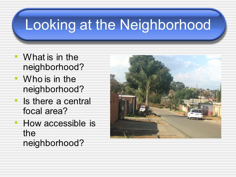 Looking at the Neighborhood What is in the neighborhood.