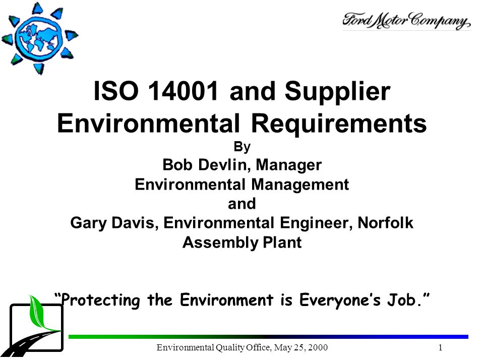Environmental Quality Office, May 25, 20001 ISO 14001 and Supplier Environmental Requirements By Bob Devlin, Manager Environmental Management and Gary