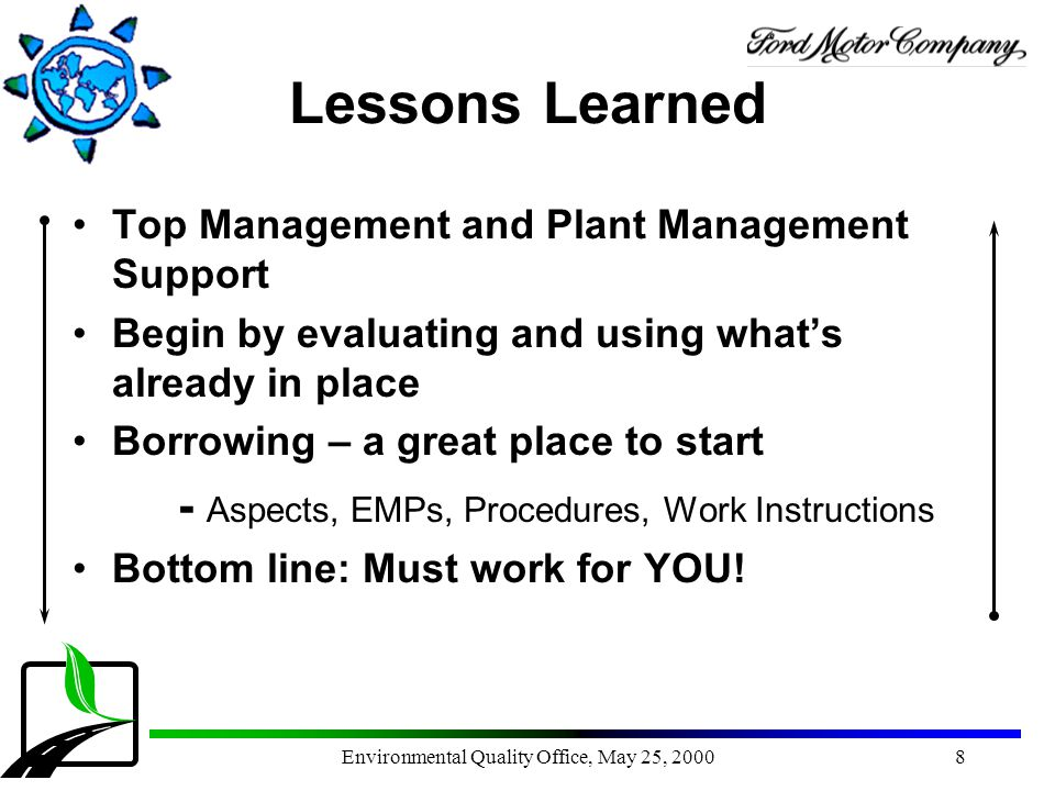 Environmental Quality Office, May 25, 20008 Lessons Learned Top Management and Plant Management Support Begin by evaluating and using what's already i