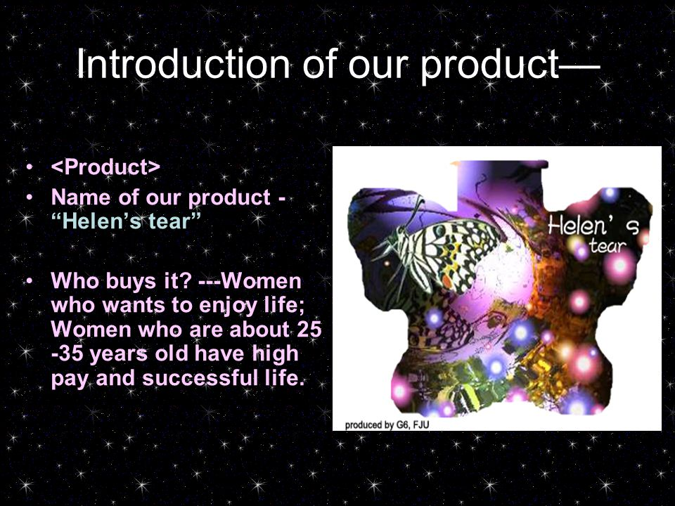 Introduction of our product— Name of our product - Helen's tear Who buys it.