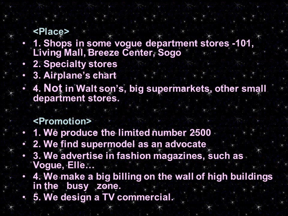 1. Shops in some vogue department stores -101, Living Mall, Breeze Center, Sogo 2. Specialty stores 3. Airplane's chart 4. Not in Walt son's, big supe