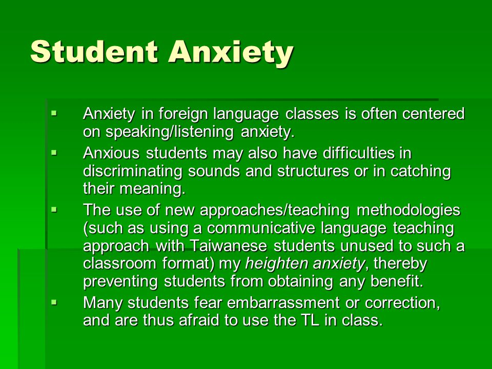 Student Anxiety  Anxiety in foreign language classes is often centered on speaking/listening anxiety.