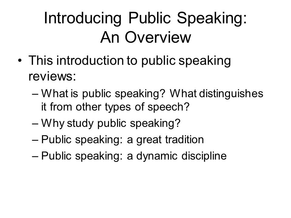 Introducing Public Speaking: An Overview This introduction to public speaking reviews: –What is public speaking? What distinguishes it from other type