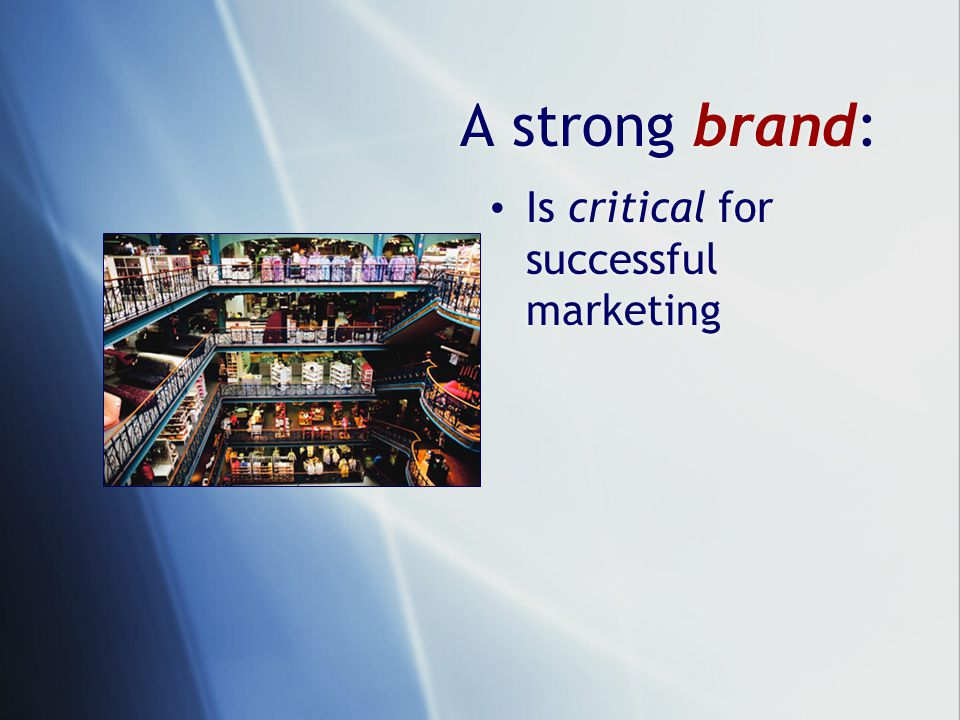 A strong brand: Is critical for successful marketing